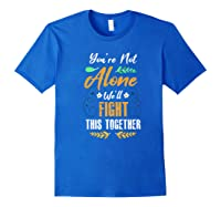 You're Not Alone We'll Fight This Together Friends Support Shirts Royal Blue