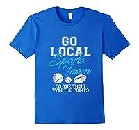 Go Local Sports Team I Sarcastic Funny Sports Shirts Royal Blue