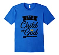 Am A Child Of God Gift For Christian Shirts Royal Blue