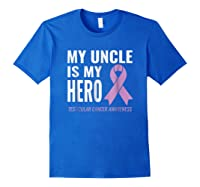 Testicular Cancer Support My Uncle Is My Hero Shirts Royal Blue