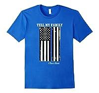 Police Tell My Family I Love Them Shirts Royal Blue