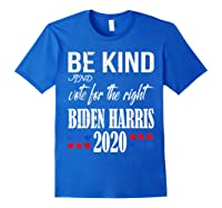 Be Kind And Vote For The Right Bidden Harris Shirts Royal Blue