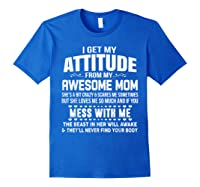 Get My Attitude From My Awesome Freakin Mom Loves Me Shirts Royal Blue