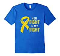 Her Fight Is My Fight Childhood Cancer Yellow Ribbon Shirts Royal Blue
