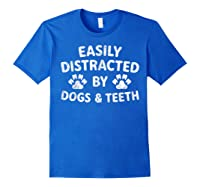 Cute Gift Funny Dentist Easily Distracted By Dogs And Teeth T-shirt Royal Blue