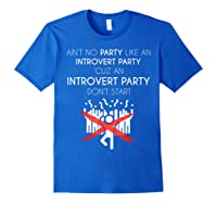 Aint No Party Like An Introvert Party Shirts Royal Blue