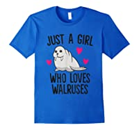 Just A Girl Who Loves Walruses Shirts Royal Blue