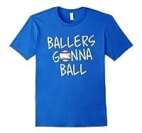 Funny Baseball Ballers Gonna Ball Cool Gift Shirts Royal Blue