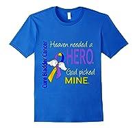 Bladder Cancer Heaven Needed A Hero God Picked Mine Shirts Royal Blue