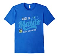 Made In Maine A Long Long Time Ago State Souvenir Gift Shirts Royal Blue