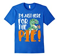 Thanksgiving I'm Just Here For The Pie, Dinosaur Funny Gift Shirts Royal Blue