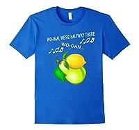 Woah We're Half Way There Woah Lemon On A Pear Funny Meme Shirts Royal Blue