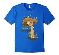 Shiitake Happens Mushrooms Biology Pun T-shirt Royal Blue