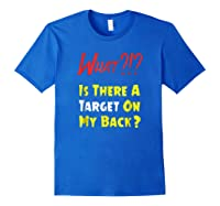 Target On My Back Funny With Bullseye On Back Shirts Royal Blue