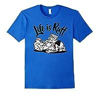 101 Dalmatians Life Is Ruff Shirts Royal Blue