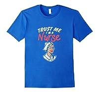 Trust Me I'm A Nurse Shirts Royal Blue
