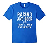 Race Car Track Apparel Racing And Beer That's Why I'm Here Shirts Royal Blue