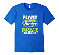 Gardeners Quote Plant Your Garden And Decorate Your Soul Shirts Royal Blue