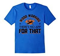 Woodworking Theres No App For That Job Pride Shirt Royal Blue