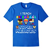 I Teach Preschool Superheroes T-shirt Royal Blue