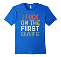 Funny Swinger Shirt Retro I Fuck On The First Date T-shirt Royal Blue