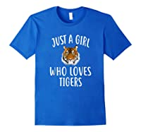 Just A Girl Who Loves Tigers Funny Tiger Shirts Royal Blue