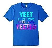 Yeet Or Be Yeeted Funny Dank Meme Cool Trending Saying Shirts Royal Blue