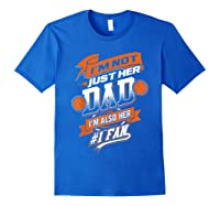 I'm Not Just Her Dad I'm Her Number 1 Fan Basketball Shirts Royal Blue