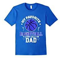 My Favorite Basketball Player Calls Me Dad Shirts Royal Blue