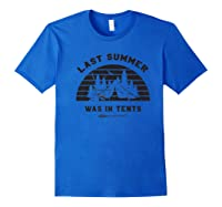 Funny Last Summer Was In Tents Camping Outdoor Hiking Shirts Royal Blue
