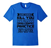 Cross Country Cross Country Practice Will Kill You Shirts Royal Blue