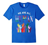 We Are All Human For Pride Transgender, Gay And Pansexual T-shirt Royal Blue