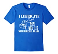 Lubricate My Ar 15 With Liberal Tears Right To Bear Arms Shirts Royal Blue