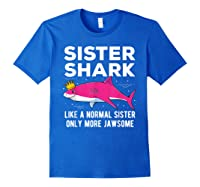 Sister Shark Like A Normal Sister Only More Jawsome Gift T-shirt Royal Blue