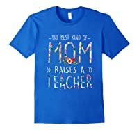 The Best Kind Of Mom Raises A Tea T Shirt Gift For Mama Royal Blue