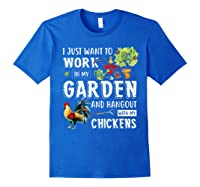 I Just Want To Work In My Garden And Hang Out With Chickens T-shirt Royal Blue