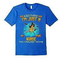 Assuming I\\\'m Just A Nurse Halloween Tshirt Witch T-shirt Royal Blue