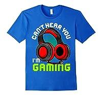 Can\\\'t Hear You I\\\'m Gaming Gamer Gamers Funny Saying T-shirt Royal Blue