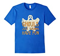 Ghouls Just Wanna Have Fun Halloween Ghost Shirts Royal Blue