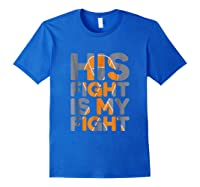 His Fight Is My Fight Multiple Sclerosis Support Tee, Ms Ts Shirts Royal Blue