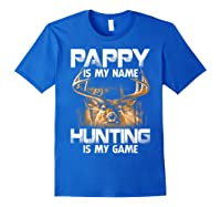 Pappy Is My Name Hunting Is My Game Shirts Royal Blue