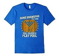 Billiards Grandpa Real Grandpas Play Pool Shirts Royal Blue