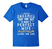 I Never Dreamed I\\\'d Marry A Perfect Wife T-shirt Funny Gift Royal Blue
