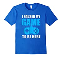 I Paused My Game To Be Here Funny Gamer Shirt Royal Blue