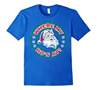Naughty Christmas Santa Where My Ho's A Shirts Royal Blue