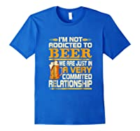 I'm Not Addicted To Beer Funny Beer Addicted Drinking Shirts Royal Blue