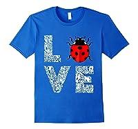Ladybugs Love Insects Bugs Entomology Sweet T-shirts Gifts Royal Blue