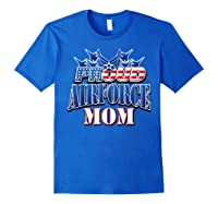 Proud Air Force Mom Shirt Mothers Day Patriotic Usa Military Royal Blue