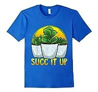 Funny Succ It Up Succulent & Gardening Pun T-shirt Royal Blue