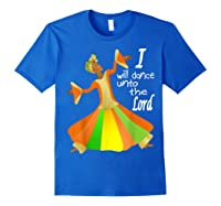 Praise Dance, I Will Dance Unto The Lord Inspirational Shirts Royal Blue